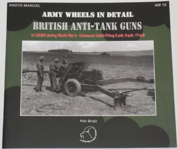 Army Wheels in Detail - British Anti-Tank Guns in the Czechoslovak Independent Armoured Brigade Group during World War II, by Petr Brojo